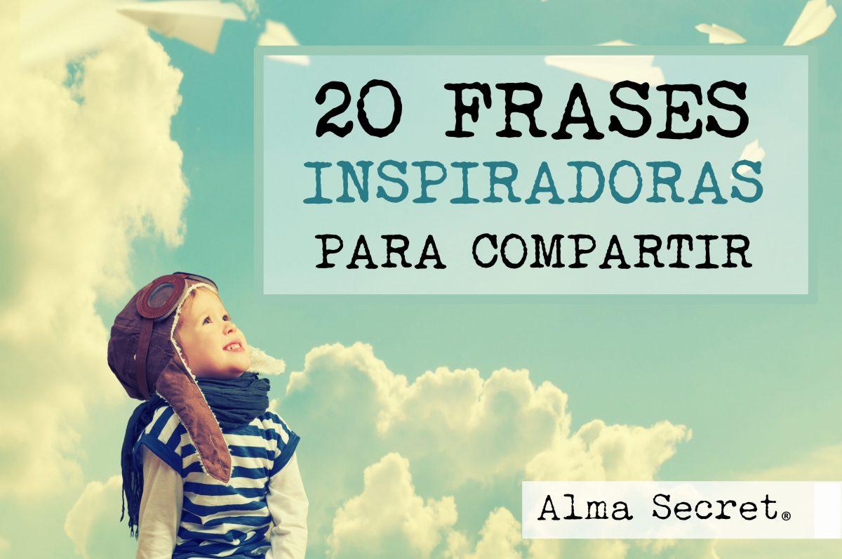 20 Frases Inspiradoras Para Compartir I Alma Secret